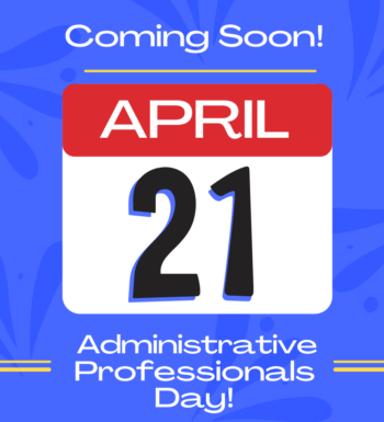 Administrative Professionals Day is APRIL 21st